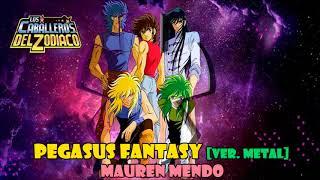 Pegasus Fantasy [Ver. Metal] (Saint Seiya Opening 1) Version Full Latina By Mauren Mendo