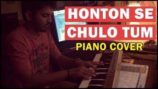 HONTON SE CHULO TUM | PIANO COVER | Mansoor Qureshi MAANi
