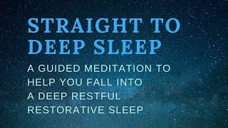 STRAIGHT TO DEEP SLEEP a guided sleep meditation to help you fall into a deep restful  healing sleep