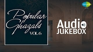 Popular Ghazals Collection - Vol. 6 | Old Hindi Songs | Audio Jukebox