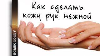 Как сделать кожу рук нежной