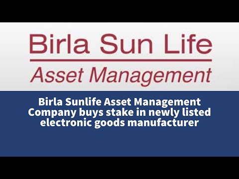 Birla Sunlife Asset Management Company buys stake in newly listed electronic goods manufacturer