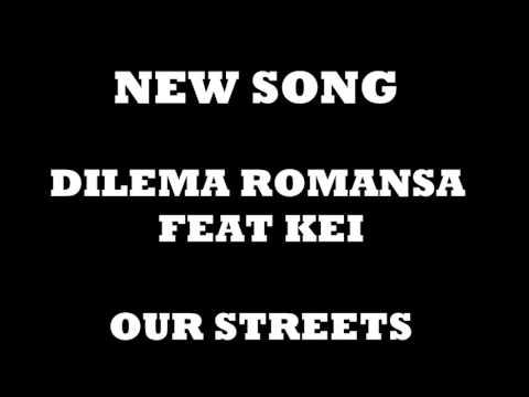 OUR STREETS - DILEMA ROMANSA FEAT KEI (unmix)