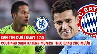 BẢN TIN CUỐI NGÀY 17/8 | Coutinho bất ngờ tới Bayern Munich – Filip Nguyễn được đề cử tới Chelsea