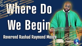 Where Do We Begin? | Reverend Rashad Raymond Moore | First Baptist Church of Crown Heights