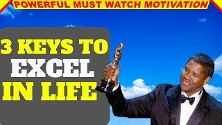Top 3 Keys To Excel In Life(Sure Success Tips)  by Denzel Washington
