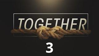 Together - Week 3