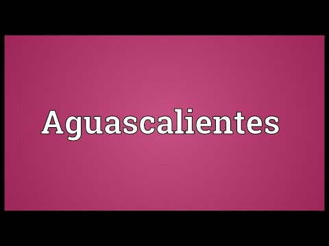 Aguascalientes Meaning