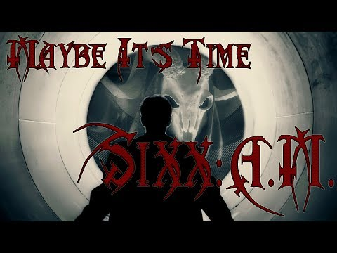 Sixx:A.M. - Maybe It's Time.