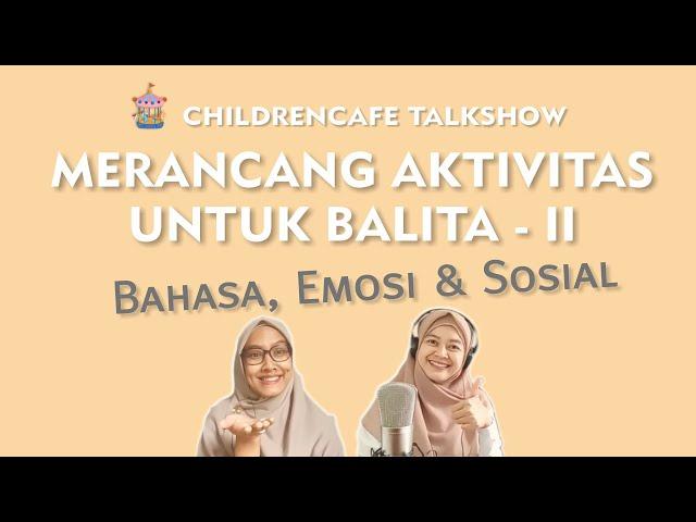 Merancang Aktivitas Untuk Balita II - Bahasa, Emosi & Sosial #ChildrenCafeTalkshow