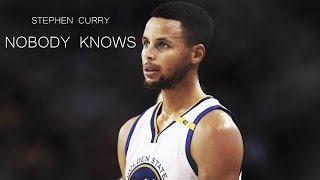 Stephen Curry - Nobody Knows ᴴᴰ