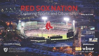 Red Sox Nation: Exploring Sports and Citizenship || Radcliffe Institute