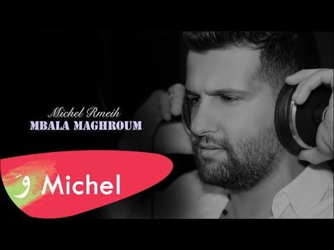 Michel Rmeih - Mbala Maghroum [Official Video] / ميشال رميح - مبلا مغروم