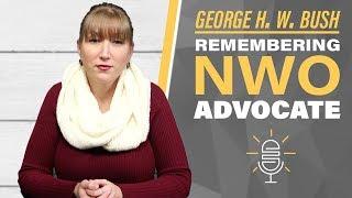 Remembering NWO-Advocate George H. W. Bush