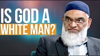 Is God A White Man? | Dr. Shabir Ally