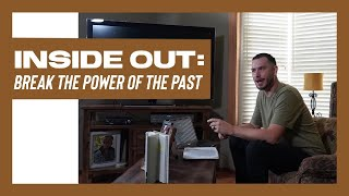 Inside Out: Break the Power of the Past / Pastor Philip Muela / Inspire Church