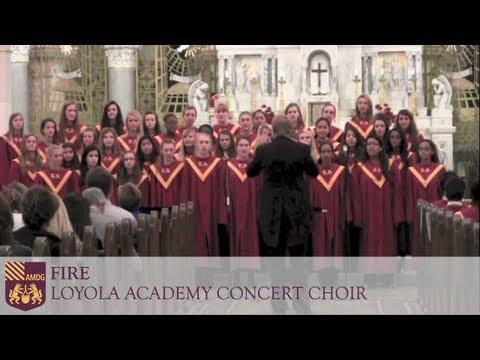Fire - Loyola Academy Concert Choir