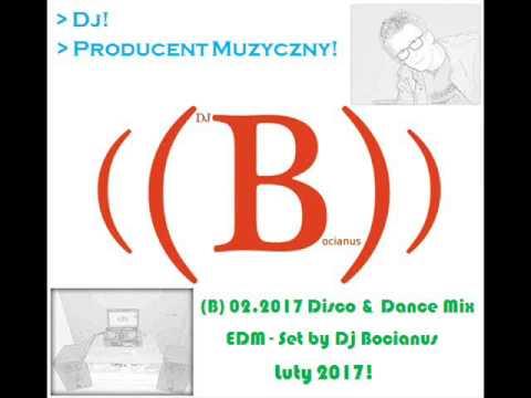 (B) 02.2017 Disco & Dance Mix (EDM) - Set by Dj Bocianus Luty 2017