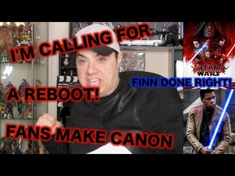 I Demand Star Wars reboot!, Fans Dictate What's Canon Rant! Plus Finn A Star Wars Story.
