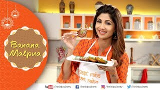 Banana Malpua | Shilpa Shetty Kundra | Diwali Special | The Art Of Loving Food