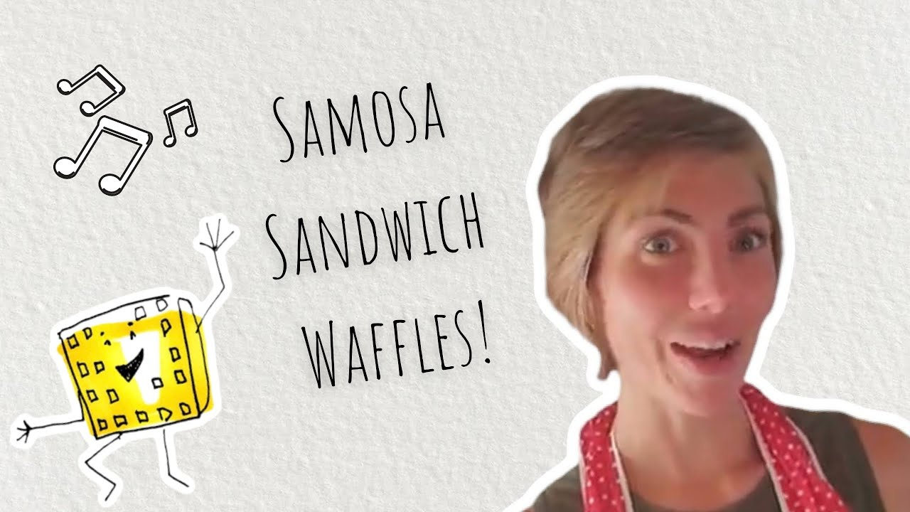 Part 5- Leigh Sings Songs and Makes Waffles (Samosa Sandwich Waffles)