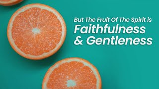 But The Fruit Of The Spirit Is Faithfulness and Gentleness  | January 17th, 2021