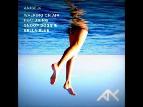 Anise K - Walking On Air Lyrics Featuring: Snoop Dogg & Bella Blue