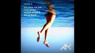 Anise K - Walking On Air Lyrics Featuring: Snoop Dogg & Bella Blue