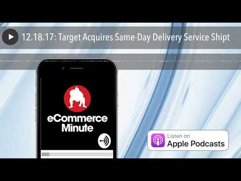 12.18.17: Target Acquires Same-Day Delivery Service Shipt