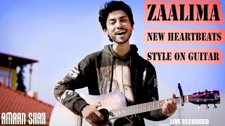 Zaalima  Raees  New Heartbeats Style On Guitar  Unplugged  Shah Rukh Khan  Cover  Amaan Shah