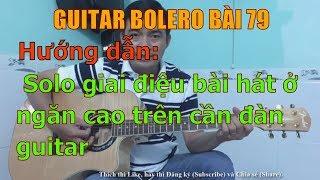 Hướng dẫn Solo giai điệu bài hát ở ngăn cao trên cần đàn guitar - Bài 79