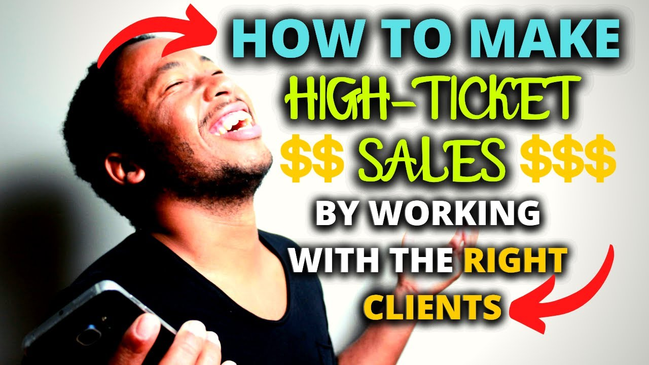 How To Make High-Ticket Sales By Working With The Right Clients (How To Make Money Online 2021)