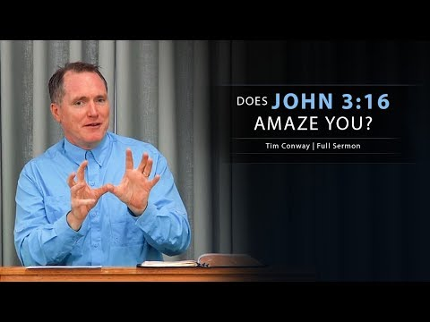 Does John 3:16 Amaze You?  Tim Conway