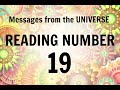 READING # 19 * YOUR MESSAGE FROM THE UNIVERSE