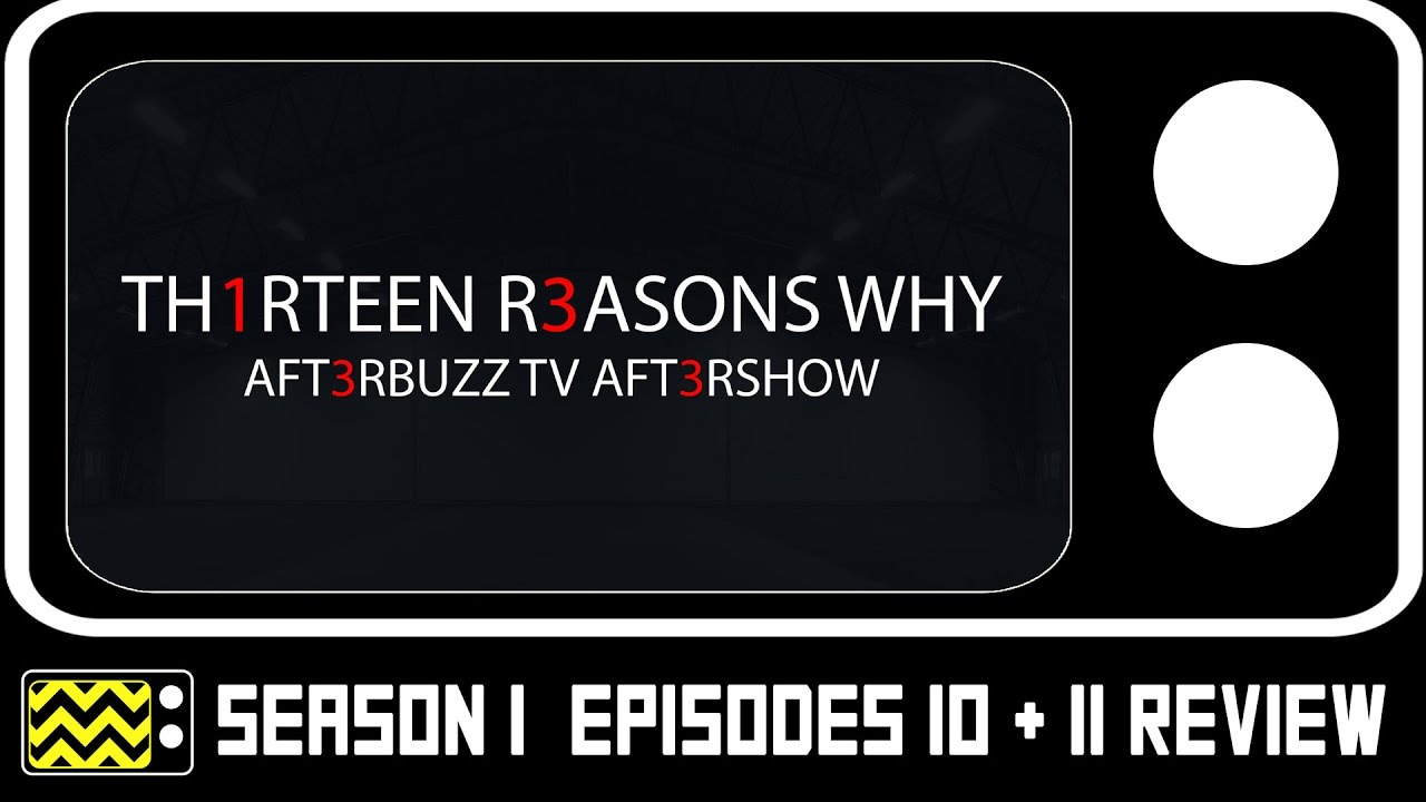 Download 13 Reasons Why Season 1 Episodes 10 & 11 Review w/ Special Guests   AfterBuzz TV