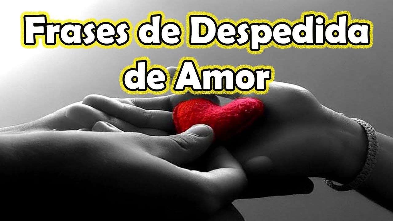 Frases De Despedida De Un Amor Frases Bonitas Youtube