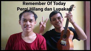 REMEMBER OF TODAY - (PERGI HILANG DAN LUPAKAN) Cover Teguh Riyadi ft. Yoga Setiawan