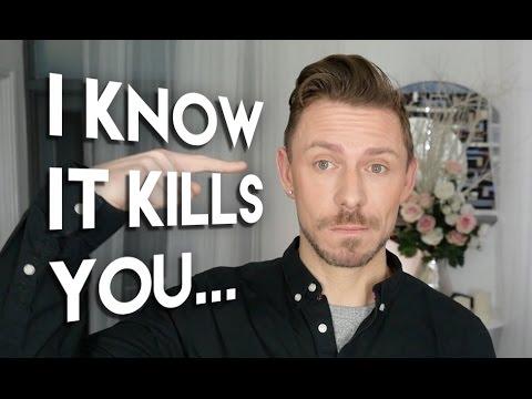 I KNOW IT KILLS YOU