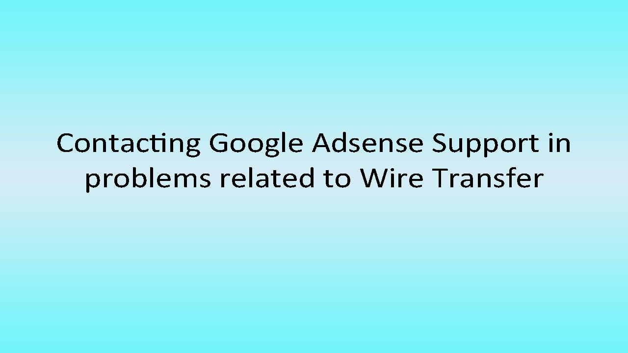 Contacting Google Adsense Support in problems related to Wire ...