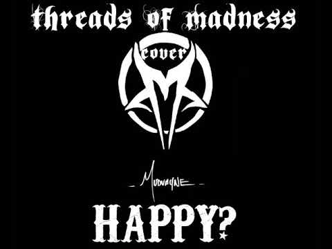Happy? (Mudvayne) cover by Threads Of Madness