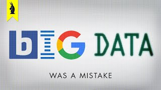 Big Data Was A Mistake - Wisecrack Edition