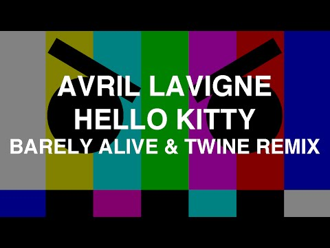 Avril Lavigne - Hello Kitty (Barely Alive & Twine...