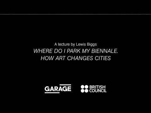 Where Do I Park My Biennale? How Art Changes Cities. A Lecture by Lewis Biggs at Garage