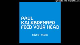 Paul Kalkbrenner - Feed Your Head (Kölsch Remix)