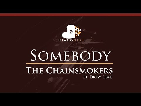The Chainsmokers - Somebody ft. Drew Love - HIGHER Key (Piano Karaoke / Sing Along)