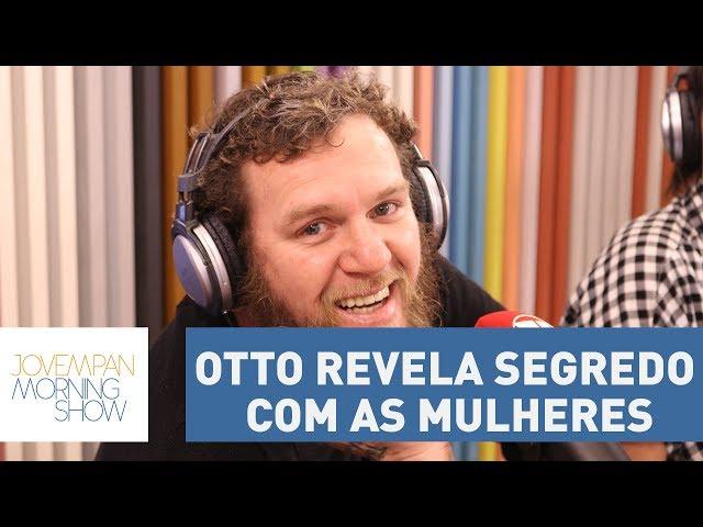 Otto revela segredo com as mulheres | Morning Show