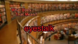 What does eyestalk mean?