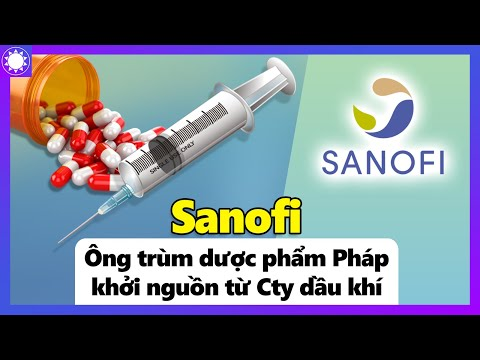 Sanofi  - Ông Trùm Dược Phẩm Nước Pháp Khởi Nguồn Từ Cty Dầu Khí