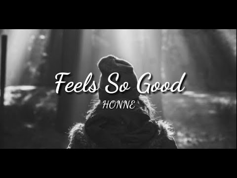 HONNE - Feels So Good ◑ Ft. Anna Of The North (lyrics)