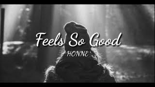 HONNE - Feels So Good ◑ ft. Anna Of The North (lyrics)